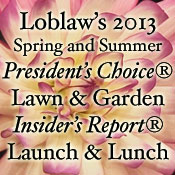 Loblaw's 2013 Spring and Summer President's Choice Lawn and Garden Insider's Report Launch and Lunch